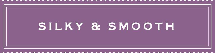 Silky & Smooth